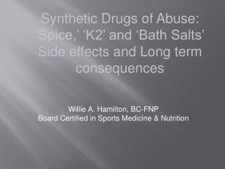 Synthetic Drugs of Abuse:  'Spice,' 'K2' and 'Bath Salts' Side effects and Long term consequences