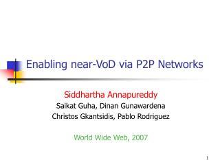 Enabling near-VoD via P2P Networks