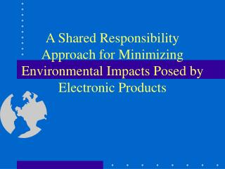A Shared Responsibility Approach for Minimizing Environmental Impacts Posed by Electronic Products