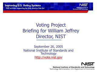 Voting Project Briefing for William Jeffrey Director, NIST
