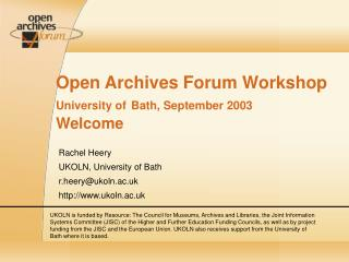 Open Archives Forum Workshop   University of Bath, September 2003 Welcome