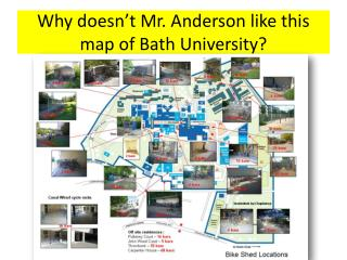 Why doesn't Mr. Anderson like this map of Bath University?