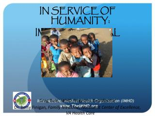 IN SERVICE OF HUMANITY: IMHO'S GLOBAL OUTREACH Greg Buie,  IMHO Programs Coordinator