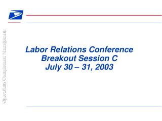 Labor Relations Conference Breakout Session C July 30 – 31, 2003