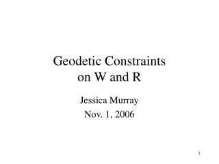 Geodetic Constraints on W and R