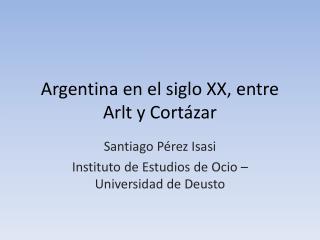 Argentina en el siglo XX, entre Arlt y Cort�zar