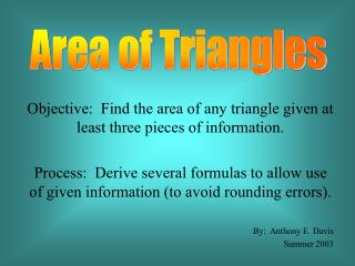 Objective:  Find the area of any triangle given at least three pieces of information.