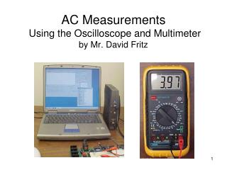 AC Measurements  Using the Oscilloscope and Multimeter by Mr. David Fritz