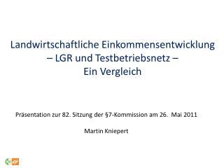 Landwirtschaftliche Einkommensentwicklung  – LGR und Testbetriebsnetz –  Ein Vergleich