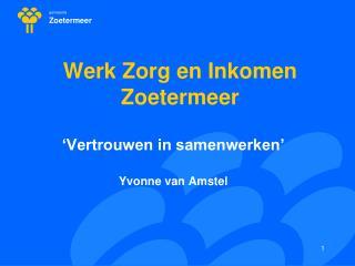 Werk Zorg en Inkomen  Zoetermeer