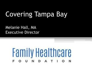 Covering Tampa Bay Melanie Hall, MA Executive Director