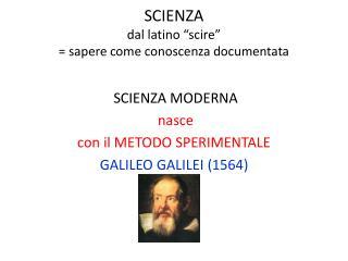 """SCIENZA dal latino """"scire"""" = sapere come conoscenza documentata"""