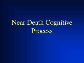 Near Death Cognitive Process