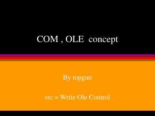 COM , OLE  concept