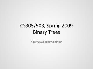 CS305/503, Spring 2009 Binary Trees