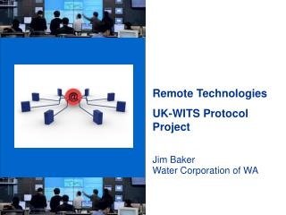 Remote Technologies UK-WITS Protocol Project Jim Baker Water Corporation of WA