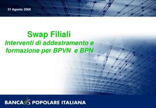 Swap Filiali Interventi di addestramento e formazione per BPVN  e BPN