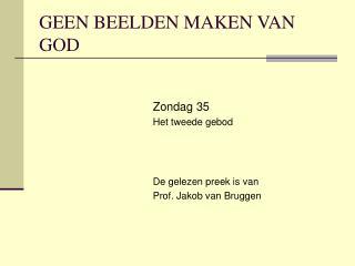 GEEN BEELDEN MAKEN VAN GOD