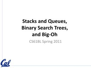 Stacks and Queues,  Binary Search Trees, and Big-Oh