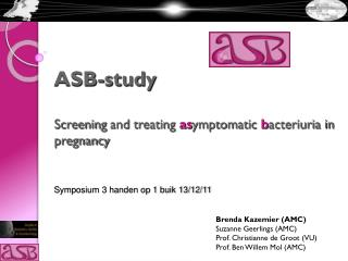 ASB-study Screening  and  treating as ymptomatic b acteriuria in  pregnancy