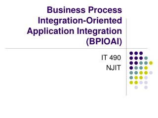 Business Process Integration-Oriented Application Integration (BPIOAI)
