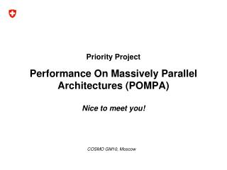 Priority Project Performance On Massively Parallel Architectures (POMPA) Nice to meet you!