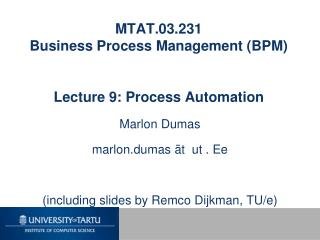 MTAT.03.231 Business Process Management (BPM) Lecture 9: Process Automation