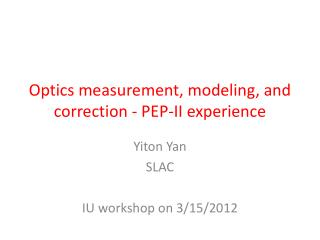 Optics measurement, modeling, and correction - PEP-II experience
