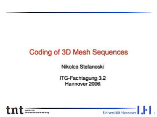 Coding of 3D Mesh Sequences Nikolce Stefanoski ITG-Fachtagung 3.2 Hannover 2006
