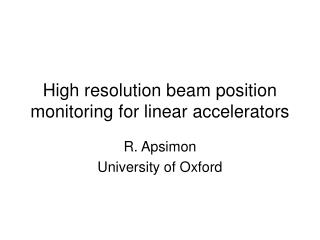 High resolution beam position monitoring for linear accelerators