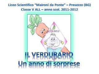 """Liceo Scientifico """" Maironi  da Ponte"""" –  Presezzo  (BG) Classe V ALL – anno  scol . 2011-2012"""