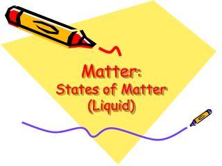 Matter :  States of Matter (Liquid)