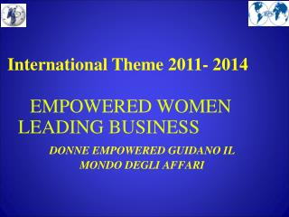 International Theme 2011- 2014 EMPOWERED WOMEN                LEADING BUSINESS
