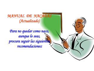 MANUAL  DE  NACADAS  (Actualizado) Para no quedar como naco,  aunque lo seas,