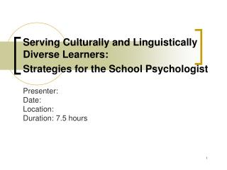 Serving Culturally and Linguistically Diverse Learners:   Strategies for the School Psychologist