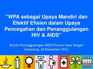 Komisi Penanggulangan AIDS Provinsi Jawa Tengah Semarang , 19 Desember 2011
