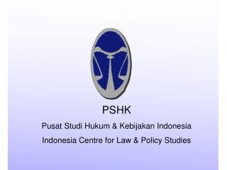 PSHK Pusat Studi Hukum & Kebijakan Indonesia Indonesia Centre for Law & Policy Studies