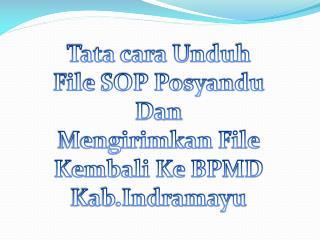 Tata cara Unduh  File SOP Posyandu Dan Mengirimkan File Kembali Ke BPMD Kab.Indramayu