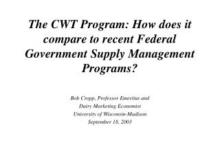 The CWT Program: How does it compare to recent Federal Government Supply Management Programs