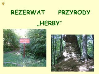 """REZERWAT     PRZYRODY           """"HERBY """""""