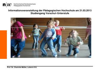 Das Institut Vorschul- und Unterstufe an drei Standorten  Leiterin: Prof. Dr. Charlotte Müller
