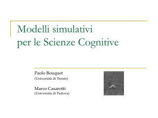 Modelli simulativi per le Scienze Cognitive