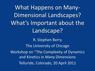 What Happens on Many-Dimensional Landscapes? What ' s Important about the Landscape?