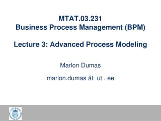 MTAT.03.231 Business Process Management (BPM) Lecture 3: Advanced Process Modeling