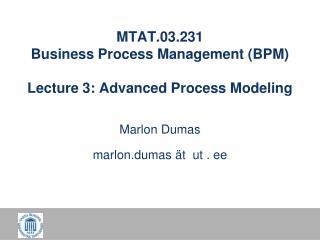 MTAT.03.231 Business Process Management (BPM) Lecture 3: Advanced Process Modeling