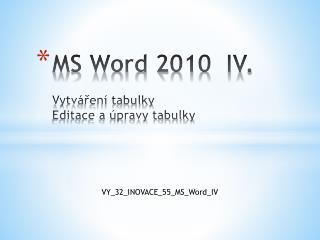 MS Word 2010  IV. Vytváření tabulky Editace a úpravy tabulky