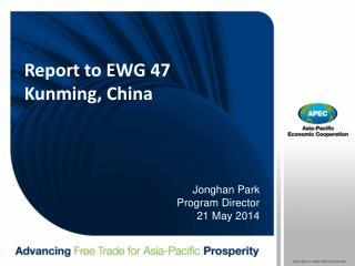 Report to EWG 47 Kunming, China