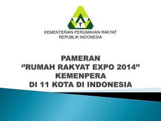 PAMERAN  ''RUMAH RAKYAT EXPO 2014'' KEMENPERA  DI 11 KOTA DI INDONESIA