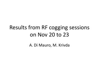 Results from RF cogging sessions on Nov 20 to 23