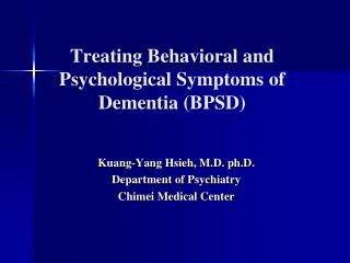 Treating Behavioral and Psychological Symptoms of Dementia (BPSD)